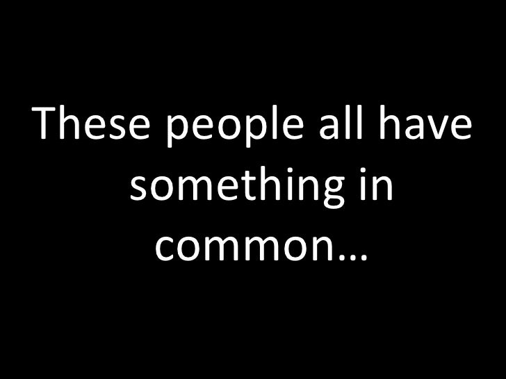 These people all have something in common…<br />