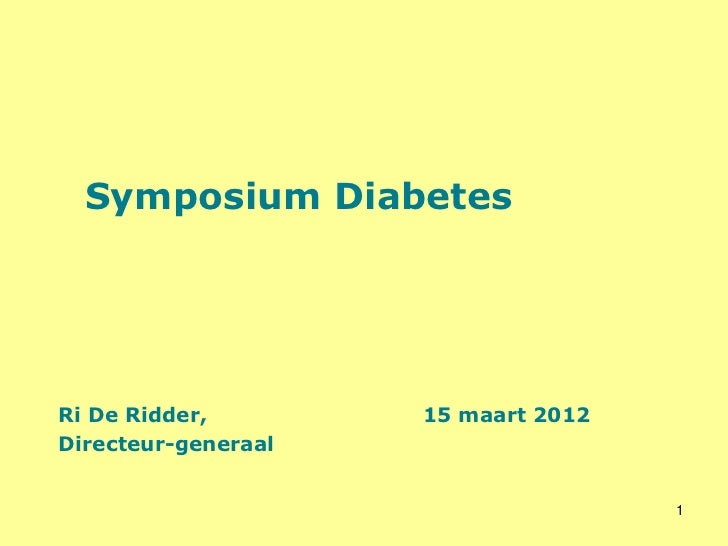 Symposium DiabetesRi De Ridder,        15 maart 2012Directeur-generaal                                     1