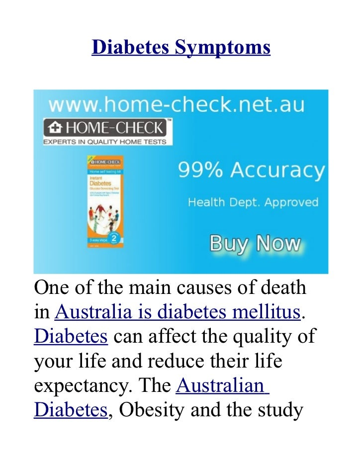 Diabetes SymptomsOne of the main causes of deathin Australia is diabetes mellitus.Diabetes can affect the quality ofyour l...