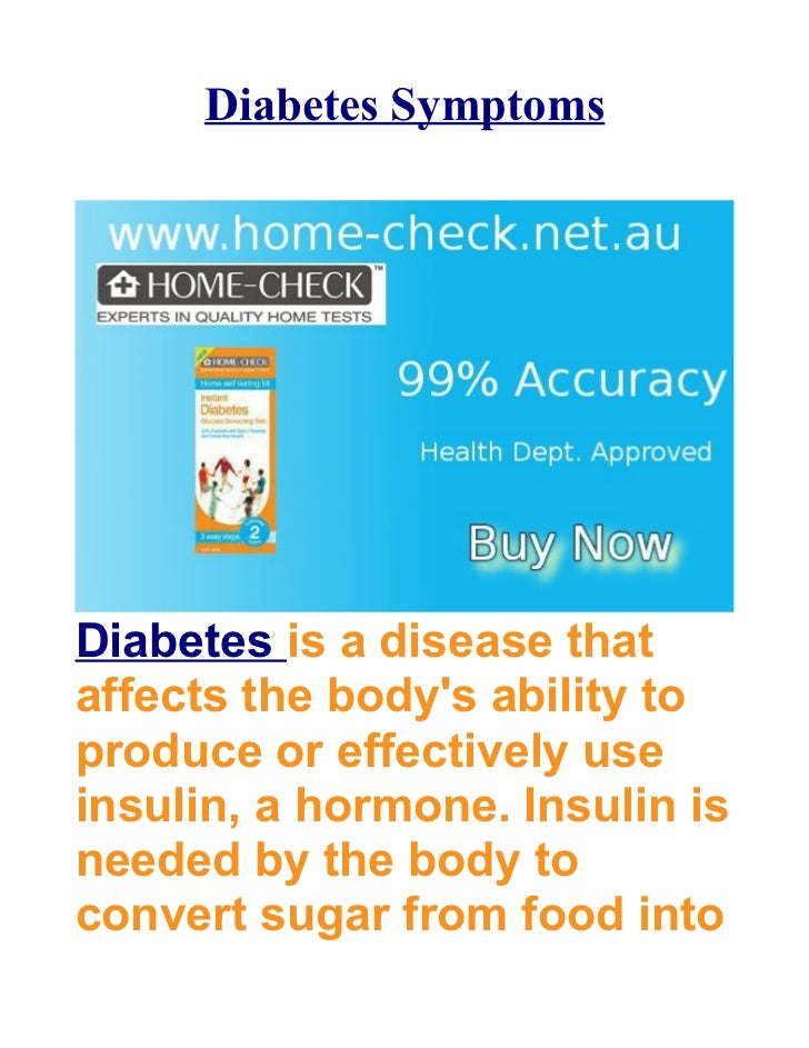 Diabetes SymptomsDiabetes is a disease thataffects the bodys ability toproduce or effectively useinsulin, a hormone. Insul...