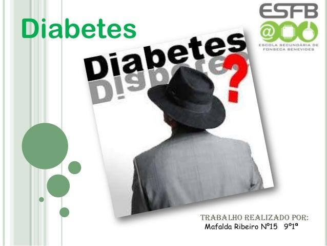Diabetes           Trabalho realizado por:           Mafalda Ribeiro Nº15 9º1ª