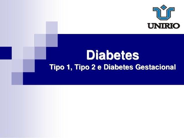 Diabetes Tipo 1, Tipo 2 e Diabetes Gestacional