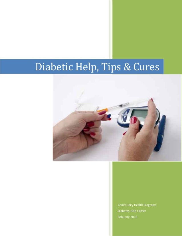 Community Health Programs Diabetes Help Center Feburary 2016 Diabetic Help, Tips & Cures
