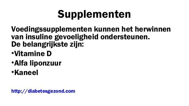 Supplementen Voedingssupplementen kunnen het herwinnen van insuline gevoeligheid ondersteunen. De belangrijkste zijn: •Vit...