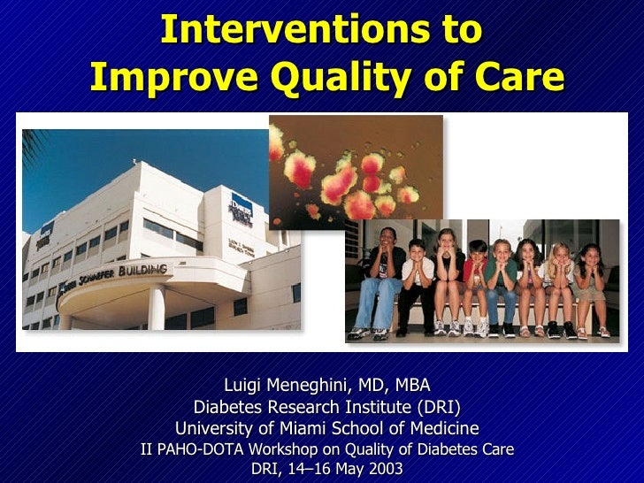 Interventions to  Improve Quality of Care Luigi Meneghini, MD, MBA Diabetes Research Institute (DRI) University of Miami S...