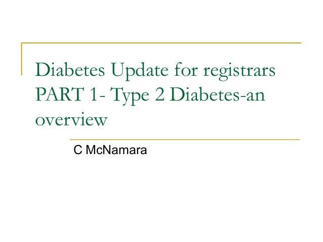 Diabetes Update for registrars  PART 1- Type 2 Diabetes-an  overview  C McNamara