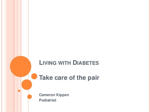 LIVING WITH DIABETES Take care of the pair Cameron Kippen Podiatrist