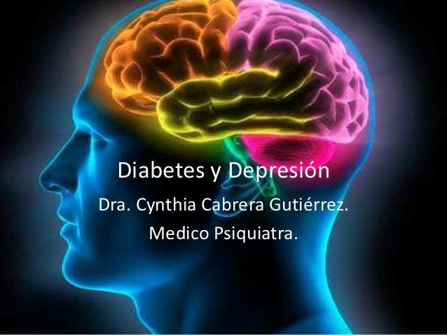 Diabetes y DepresiónDra. Cynthia Cabrera Gutiérrez.      Medico Psiquiatra.