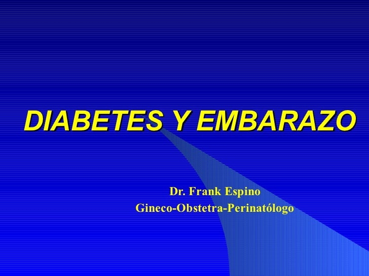 DIABETES Y EMBARAZO Dr. Frank Espino Gineco-Obstetra-Perinatólogo