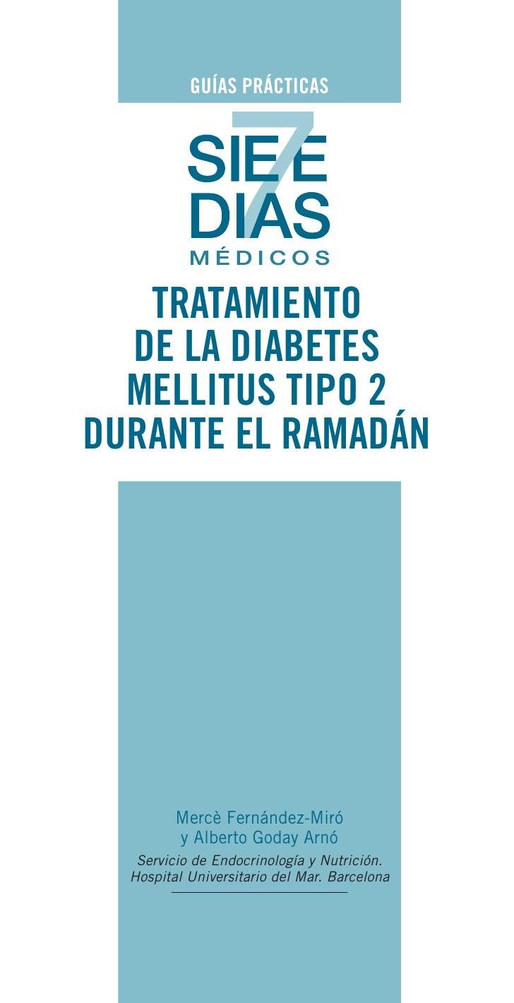 GUÍAS PRÁCTICAS        TRATAMIENTO   DE LA DIABETES   MELLITUS TIPO 2 DURANTE EL RAMADÁN              Mercè Fernández-Miró...