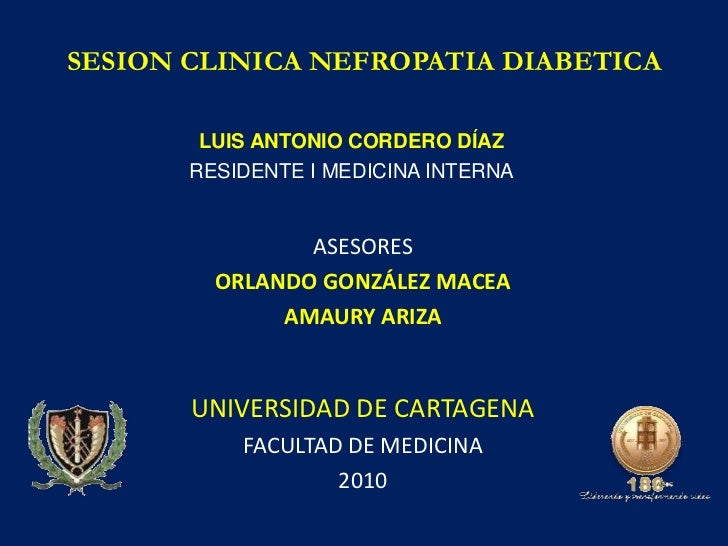 SESION CLINICA NEFROPATIA DIABETICA        LUIS ANTONIO CORDERO DÍAZ       RESIDENTE I MEDICINA INTERNA                ASE...