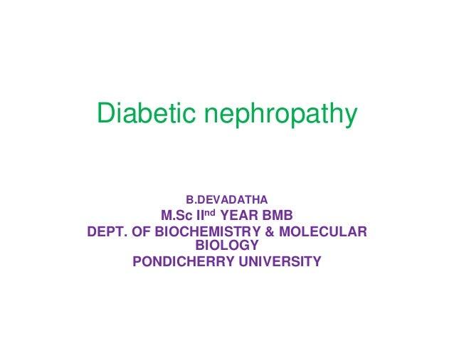 Diabetic nephropathy B.DEVADATHA  M.Sc IInd YEAR BMB DEPT. OF BIOCHEMISTRY & MOLECULAR BIOLOGY PONDICHERRY UNIVERSITY
