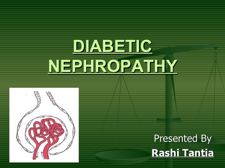 DIABETIC   NEPHROPATHY Presented By Rashi Tantia