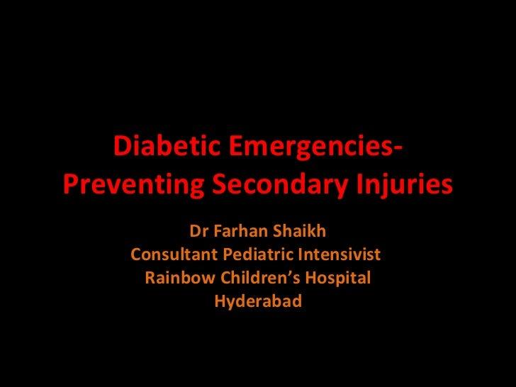 Diabetic Emergencies-Preventing Secondary Injuries Dr Farhan Shaikh Consultant Pediatric Intensivist  Rainbow Children's H...