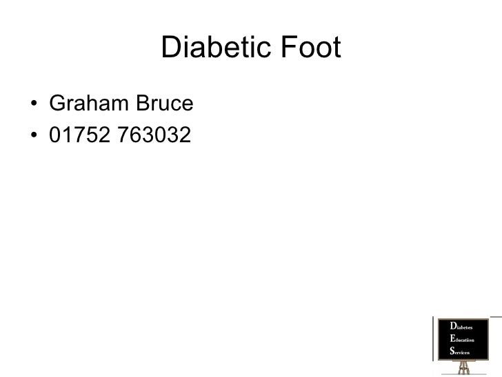 Diabetic Foot• Graham Bruce• 01752 763032