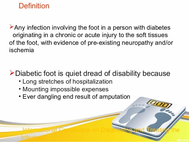DefinitionAny infection involving the foot in a person with diabetes  originating in a chronic or acute injury to the sof...