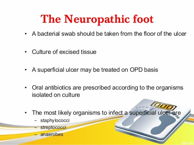 The Neuropathic foot• A bacterial swab should be taken from the floor of the ulcer• Culture of excised tissue• A superfici...