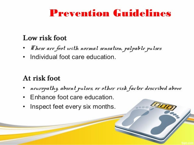 Prevention GuidelinesLow risk foot• These are foot with normal sensation, palpable pulses• Individual foot care education....