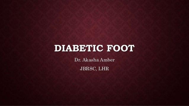 DIABETIC FOOT Dr. Akasha Amber JBRSC, LHR