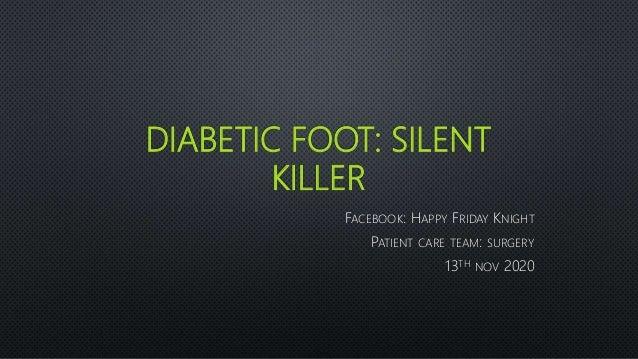 DIABETIC FOOT: SILENT KILLER FACEBOOK: HAPPY FRIDAY KNIGHT PATIENT CARE TEAM: SURGERY 13TH NOV 2020