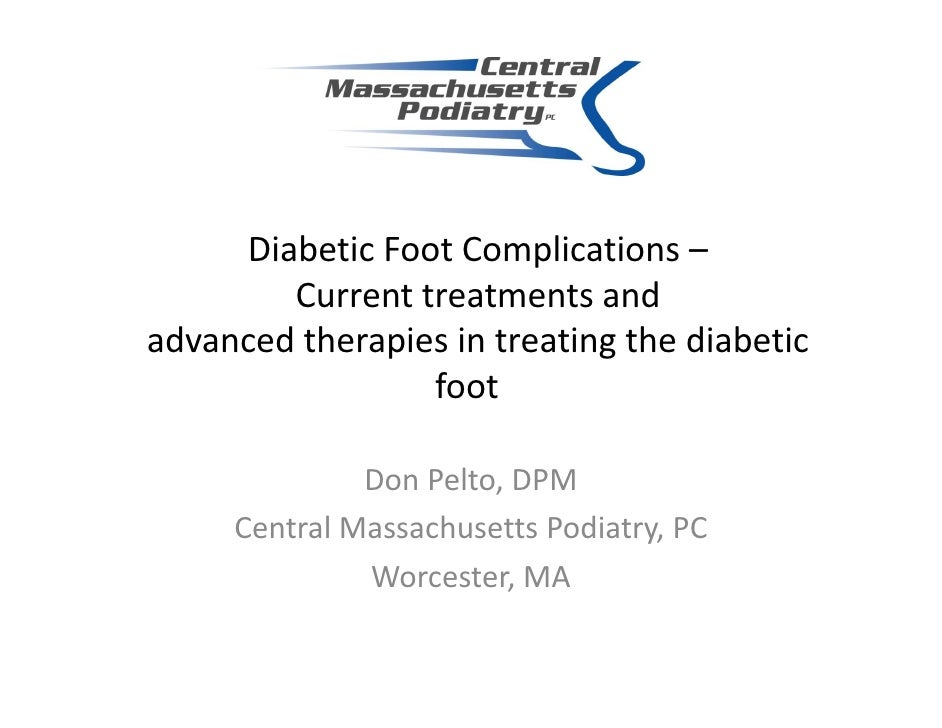 Diabetic Foot Complications –         Current treatments and advanced therapies in treating the diabetic                  ...