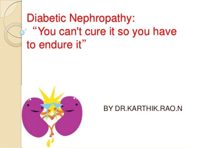 """Diabetic Nephropathy: """"You can't cure it so you have to endure it"""" BY DR.KARTHIK.RAO.N"""