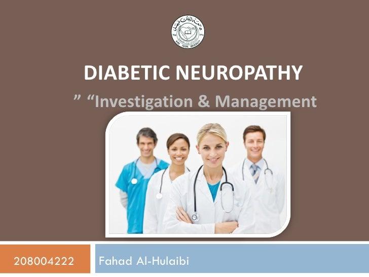 "DIABETIC NEUROPATHY        "" ""Investigation & Management208004222    Fahad Al-Hulaibi"