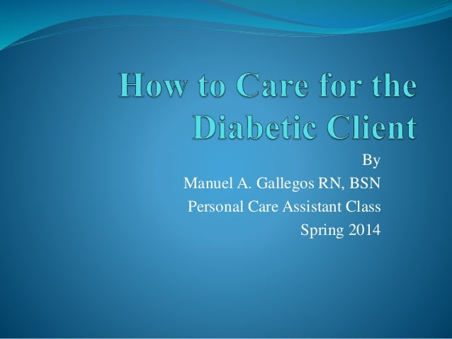 By Manuel A. Gallegos RN, BSN Personal Care Assistant Class Spring 2014