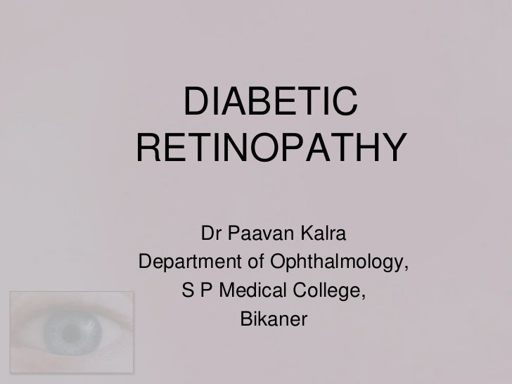 DIABETICRETINOPATHY      Dr Paavan KalraDepartment of Ophthalmology,    S P Medical College,          Bikaner
