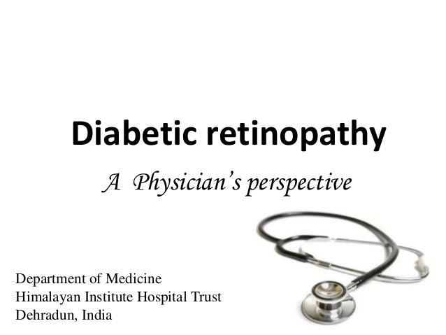 Diabetic retinopathy              A Physician's perspectiveDepartment of MedicineHimalayan Institute Hospital TrustDehradu...