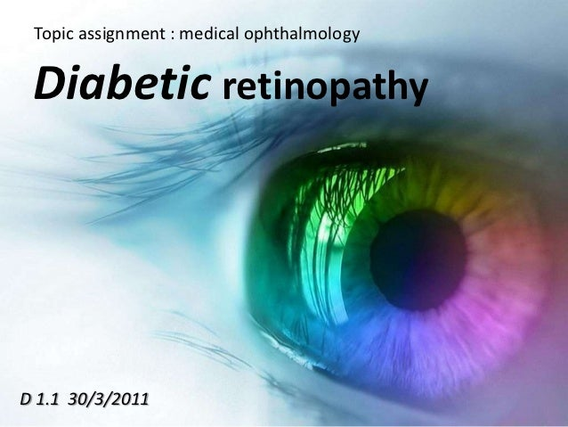 Topic assignment : medical ophthalmology Diabetic retinopathyD 1.1 30/3/2011