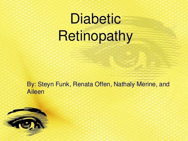 Diabetic          RetinopathyBy: Steyn Funk, Renata Offen, Nathaly Merine, andAileen