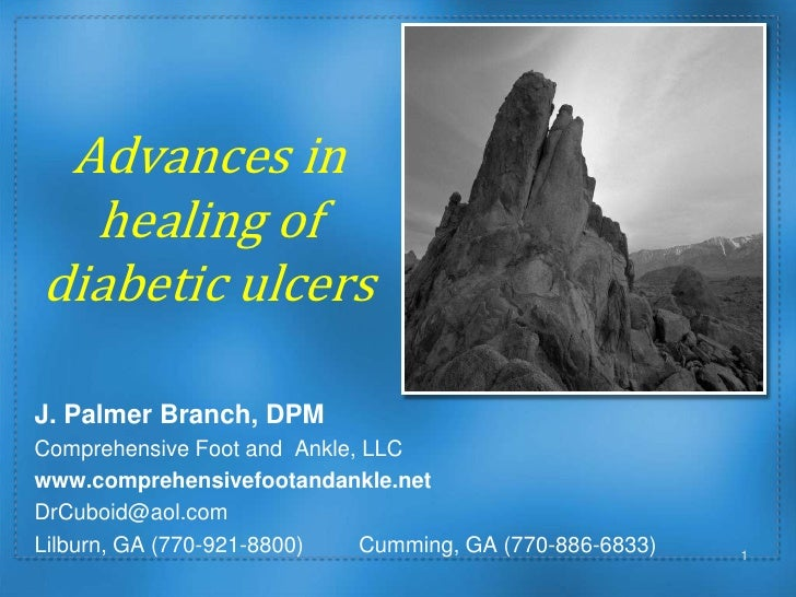 Advances in healing of diabetic ulcers<br />J. Palmer Branch, DPM	<br />Comprehensive Foot and  Ankle, LLC <br />www.compr...