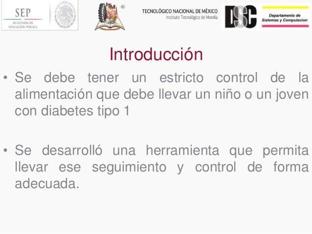 Introducción • Se debe tener un estricto control de la alimentación que debe llevar un niño o un joven con diabetes tipo 1...