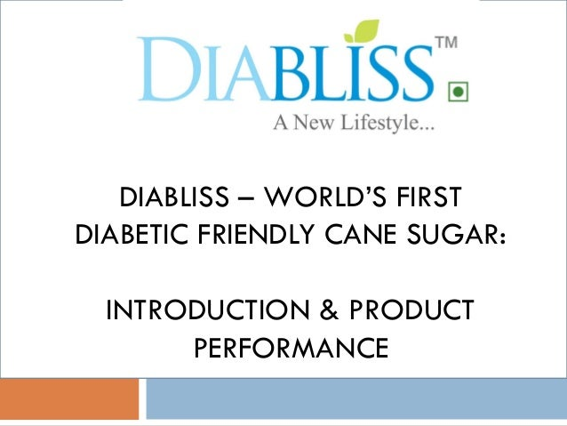 DIABLISS – WORLD'S FIRSTDIABETIC FRIENDLY CANE SUGAR:INTRODUCTION & PRODUCTPERFORMANCE
