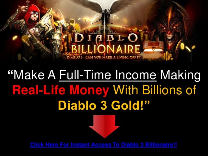 """""""Make A Full-Time Income Making Real-Life Money With Billions of         Diablo 3 Gold!""""   Click Here For Instant Access T..."""