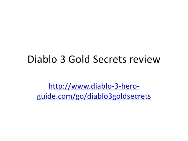 Diablo 3 Gold Secrets review     http://www.diablo-3-hero-  guide.com/go/diablo3goldsecrets
