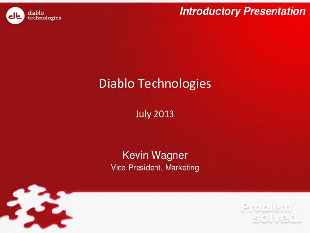 Diablo Technologies July 2013 Kevin Wagner Vice President, Marketing Introductory Presentation