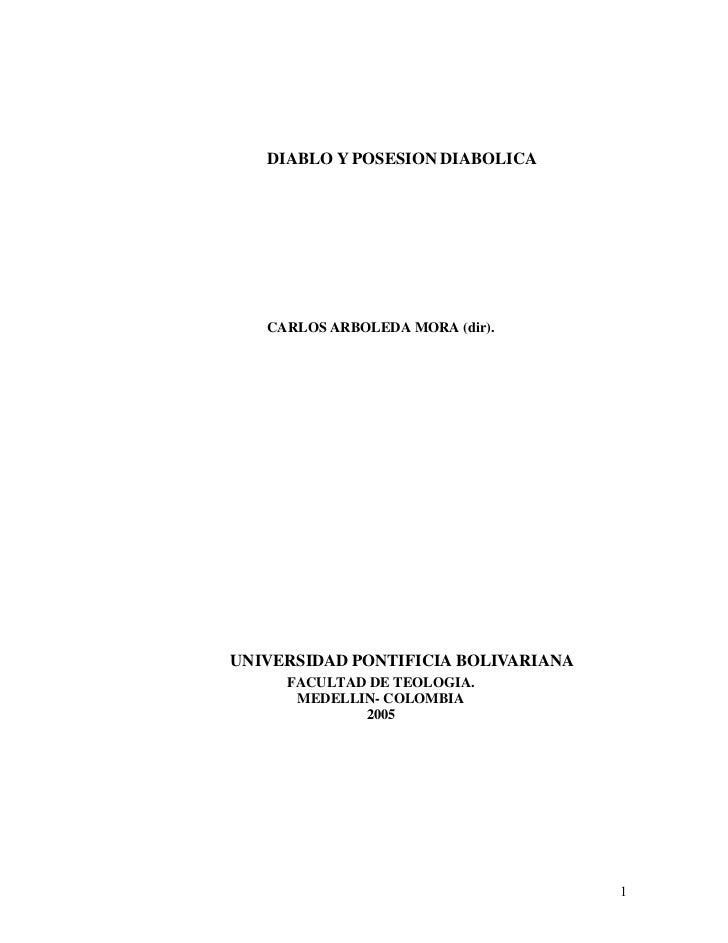 DIABLO Y POSESION DIABOLICA   CARLOS ARBOLEDA MORA (dir).UNIVERSIDAD PONTIFICIA BOLIVARIANA     FACULTAD DE TEOLOGIA.     ...