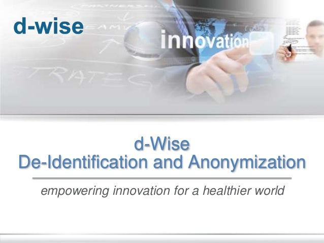 © d-Wise 2015 Page ‹#› d-Wise De-Identification and Anonymization empowering innovation for a healthier world