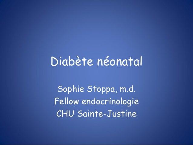 Diabète néonatal Sophie Stoppa, m.d. Fellow endocrinologie CHU Sainte-Justine