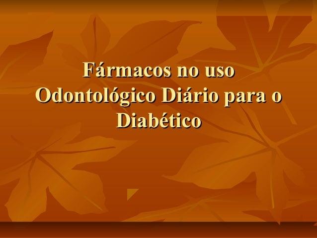 Fármacos no usoOdontológico Diário para o        Diabético