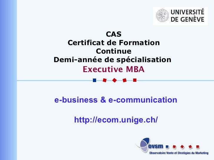 e-business & e-communication http://ecom.unige.ch/ CAS Certificat de Formation Continue Demi-année  de spécialisation  Exe...