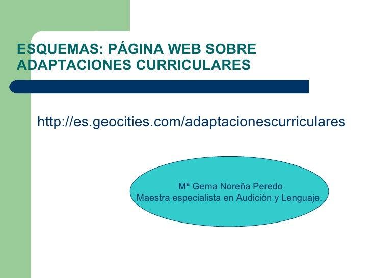 ESQUEMAS: PÁGINA WEB SOBREADAPTACIONES CURRICULARES  http://es.geocities.com/adaptacionescurriculares                     ...