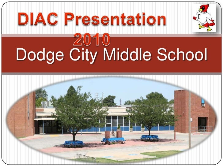 Dodge City Middle School<br />DIAC Presentation 2010<br />