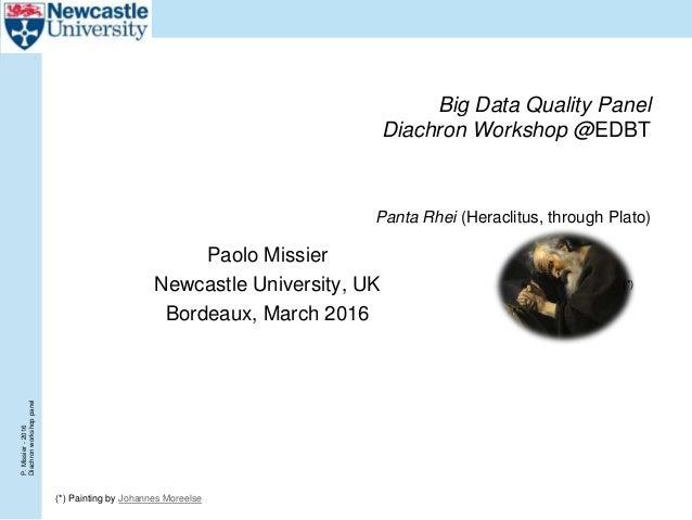P.Missier-2016 Diachronworkshoppanel Big Data Quality Panel Diachron Workshop @EDBT Panta Rhei (Heraclitus, through Plato)...