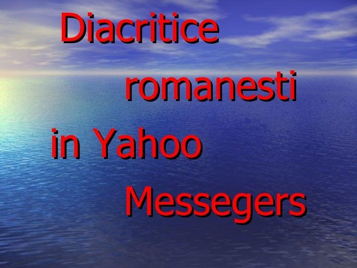 <ul><li>Diacritice  </li></ul><ul><li>romanesti </li></ul><ul><li>in Yahoo </li></ul><ul><li>Messegers </li></ul>