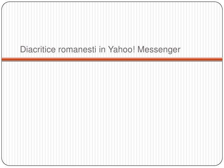 Diacriticeromanesti in Yahoo! Messenger<br />