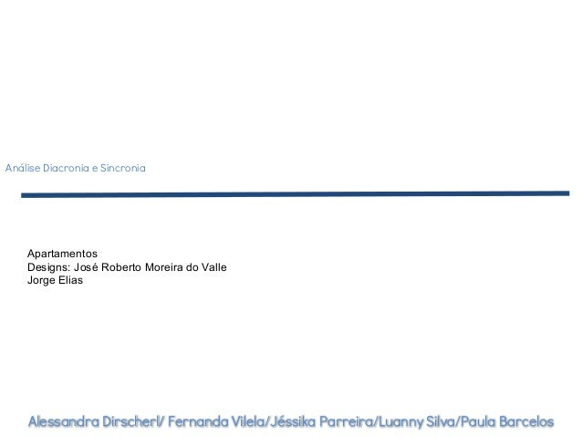 Análise Diacronia e Sincronia Apartamentos Designs: José Roberto Moreira do Valle Jorge Elias Alessandra Dirscherl/ Fernan...