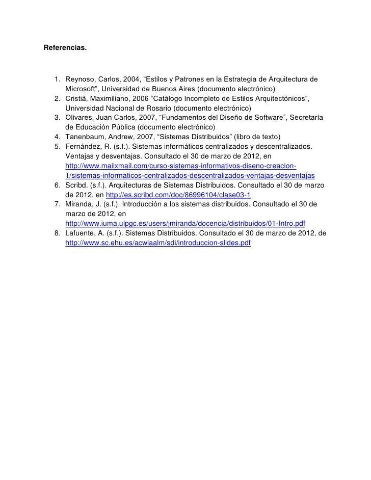 """Referencias.   1. Reynoso, Carlos, 2004, """"Estilos y Patrones en la Estrategia de Arquitectura de      Microsoft"""", Universi..."""